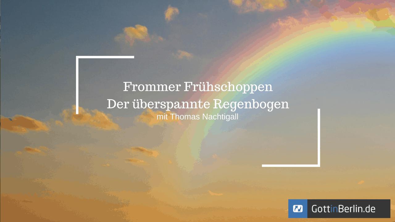 Der überspannte Regenbogen