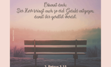 Wie gut, dass Gott ein geduldiger Gott ist